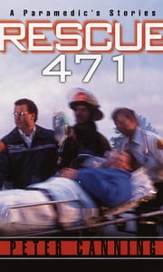 Rescue 471 - A Paramedic's Stories ebook by Peter Canning