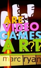 Are Video Games Art? ebook by Marc Ryan