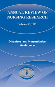 Annual Review of Nursing Research, Volume 30, 2012 - Disasters and Humanitarian Assistance ebook by Mary Pat Couig, MPH, RN, FAAN,Patricia Watts Kelley, PhD, RN, FAAN,Christine E. Kasper, PhD, RN, FAAN