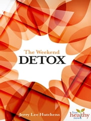 The Weekend Detox ebook by Jerry Lee Hutchens