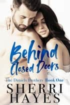 Behind Closed Doors - Daniels Brothers, #1 ebook by Sherri Hayes