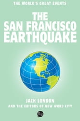 The San Francisco Earthquake ebook by Jack London, Herman S. Scheffauer and The Editors of New Word City