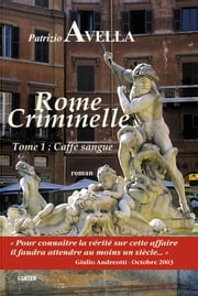 Rome Criminelle Tome 1 - Caffè sangue ebook by Patrizio Avella