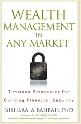 Wealth Management in Any Market - Timeless Strategies for Building Financial Security ebook by Bishara A. Bahbah