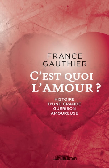 c 39 est quoi l 39 amour ebook by france gauthier 9782895624684 rakuten kobo. Black Bedroom Furniture Sets. Home Design Ideas