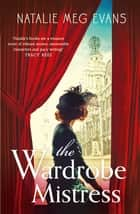 The Wardrobe Mistress - An evocative historical romance of hidden secrets that will capture your heart ebook by Natalie Meg Evans