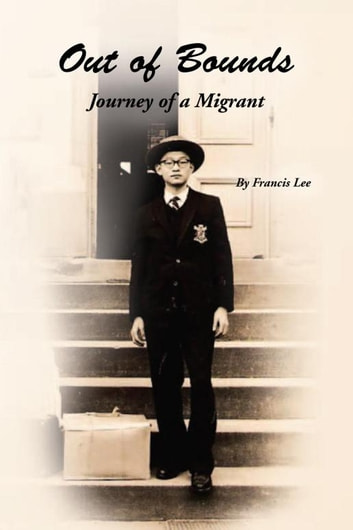 Out of Bounds: Journey of a Migrant ebook by Francis Lee