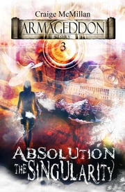 Absolution The Singularity - The Final Solution to God, Guilt and Grief? ebook by Craige McMillan