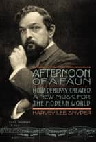 Afternoon of a Faun ebook by Harvey Lee Snyder