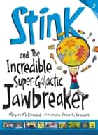 Stink and the Incredible Super-Galactic Jawbreaker ebook by Megan McDonald, Peter H. Reynolds
