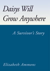 Daisys Will Grow Anywhere - A Survivor's Story ebook by Elizabeth Ammons