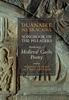 Songbook of the Pillagers/ Duanaire na Sracaire - Anthology of Scotland's Gaelic Verse to 1600 ebook by Wilson McLeod