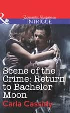 Scene of the Crime: Return to Bachelor Moon (Mills & Boon Intrigue) ebook by Carla Cassidy
