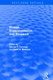 Revival: Human Experimentation and Research (2003) ebook by George F. Tomossy, David N. Weisstub