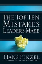 The Top Ten Mistakes Leaders Make ebook by Hans Finzel