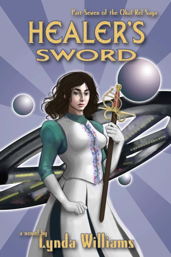 Healer's Sword - Part Seven of the Okal Rel Saga ebook by Lynda Williams