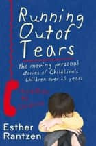 Running Out of Tears - The Moving Personal Stories of ChildLine's Children Over 25 Years ebook by Esther Rantzen
