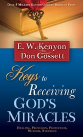 Keys To Receiving God's Miracles ebook by E.W. Kenyon,Don Gossett