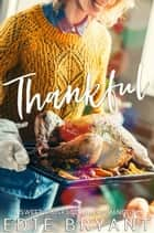 Thankful (A Sweet Thanksgiving Romance) eBook by Edie Bryant