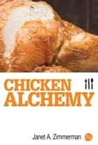 Chicken Alchemy ebook by Janet A. Zimmerman