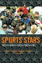 Sport Stars - The Cultural Politics of Sporting Celebrity ebook by David L. Andrews, Steven J. Jackson