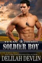 Soldier Boy - Texas Cowboys, #3 ebook by Delilah Devlin