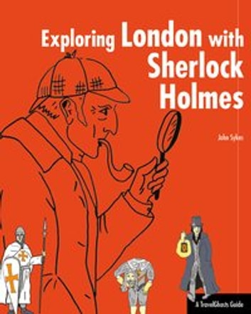 Exploring London with Sherlock Holmes - A TravelGhosts-Guide ebook by John Sykes