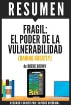 Fragil: El Poder de la Vulnerabilidad (Daring Greatly): Resumen del libro de Brene Brown ebook by Sapiens Editorial