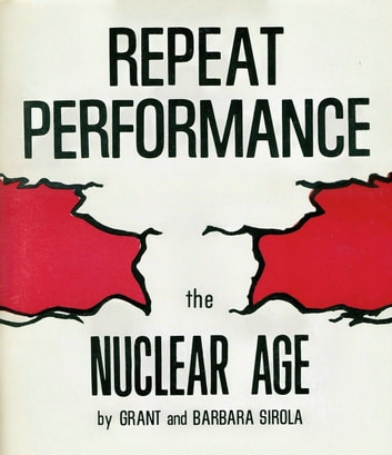 Repeat Performance - The Nuclear Age ebook by Grant Sirola,Barbara Sirola