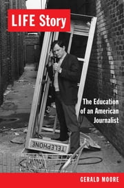 LIFE Story - The Education of an American Journalist ebook by Gerald Moore