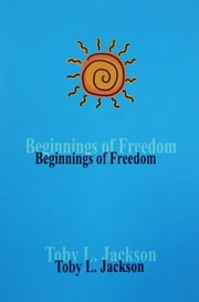 The Beginnings of Freedom ebook by Toby Jackson