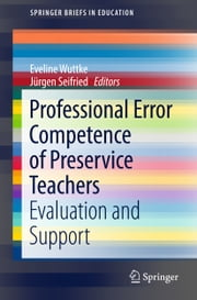 Professional Error Competence of Preservice Teachers - Evaluation and Support ebook by Jürgen Seifried, Eveline Wuttke
