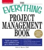The Everything Project Management Book - Tackle any project with confidence and get it done on time ebook by Rick A Morris