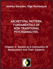 Chapter 4. Society As A Community Of Manipulators And Their Subjects. ebook by Andrey Davydov,Olga Skorbatyuk