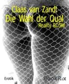 Die Wahl der Qual - Reality BDSM ebook by Claas van Zandt