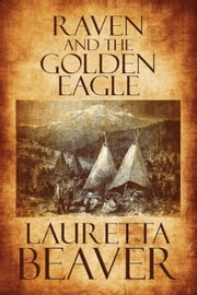 Raven and the Golden Eagle ebook by Lauretta Beaver