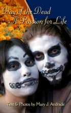 Day of the Dead A Passion for Life - Michoacan ebook by Mary Andrade