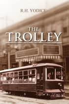 The Trolley ebook by R.H. Yodice