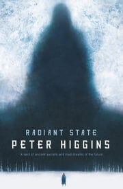 Radiant State - Book Three of The Wolfhound Century ebook by Peter Higgins