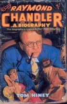 Raymond Chandler - A Biography eBook by Tom Hiney