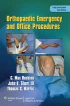 Orthopaedic Emergency and Office Procedures ebook by Max Hoshino,Thomas Harris,John Tiberi
