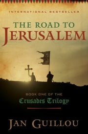 The Road to Jerusalem - Book One of the Crusades Trilogy ebook by Jan Guillou