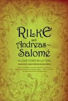 Rilke and Andreas-Salomé: A Love Story in Letters ebook by Rainer Maria Rilke,Lou Andreas-Salomé,Edward Snow,Edward Snow,Michael Winkler,Michael Winkler
