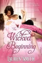 The Wicked Beginning: A Prequel - The League of Rogues, #13 ebook by Lauren Smith