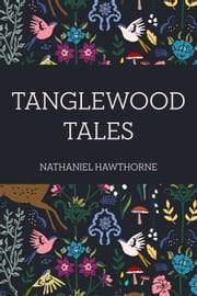Tanglewood Tales ebook by Nathaniel Hawthorne