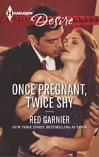 Once Pregnant, Twice Shy ebook by Red Garnier