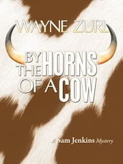 By the Horns of a Cow ebook by Wayne Zurl
