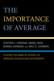 The Importance of Average - Playing the Game of School to Increase Success and Achievement ebook by Stephen Farenga,Daniel Ness,Dale D. Johnson,Bonnie Johnson