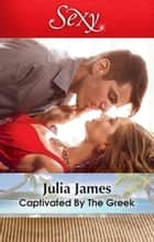 Captivated By The Greek 電子書籍 by Julia James