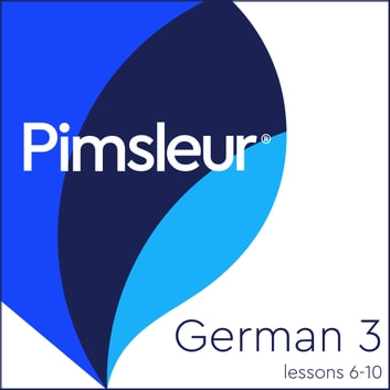 Pimsleur German Level 3 Lessons 6-10 - Learn to Speak and Understand German with Pimsleur Language Programs audiobook by Pimsleur